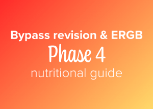 Bypass revision and ERGB phase 4 nutritional guide