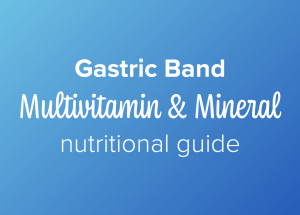 Gastric band nutritional guide multivitamin and mineral