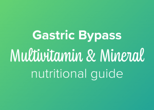 Gastric bypass multivitamin and mineral nutritional guide