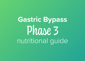 Gastric bypass phase 3 nutritional guide